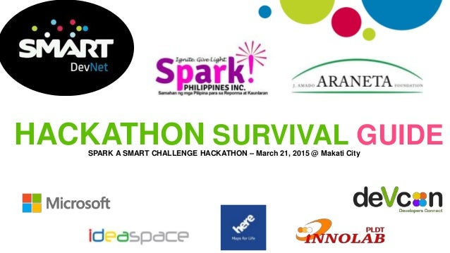 HACKATHON SURVIVAL GUIDESPARK A SMART CHALLENGE HACKATHON – March 21, 2015 @ Makati City