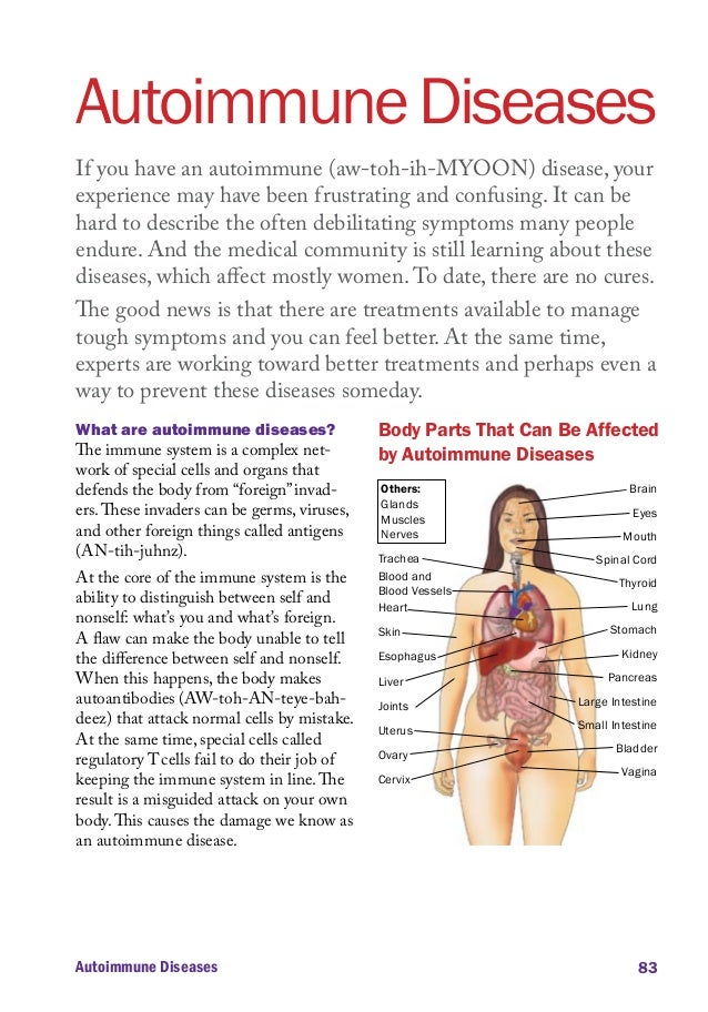 Autoimmune Diseases If you have an autoimmune (aw-toh-ih-MYOON) disease, your experience may have been frustrating and con...