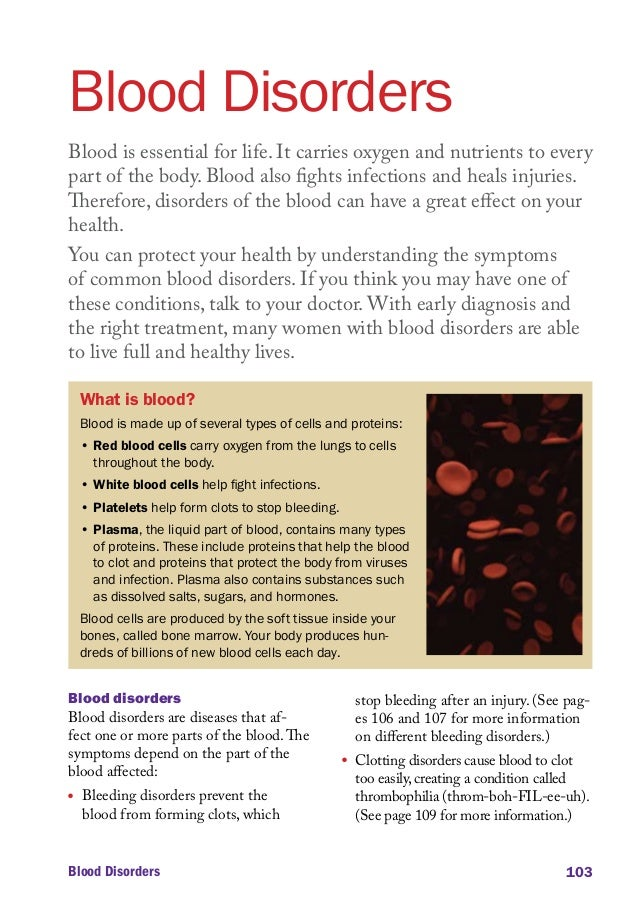 Blood Disorders Blood is essential for life. It carries oxygen and nutrients to every part of the body. Blood also fights ...