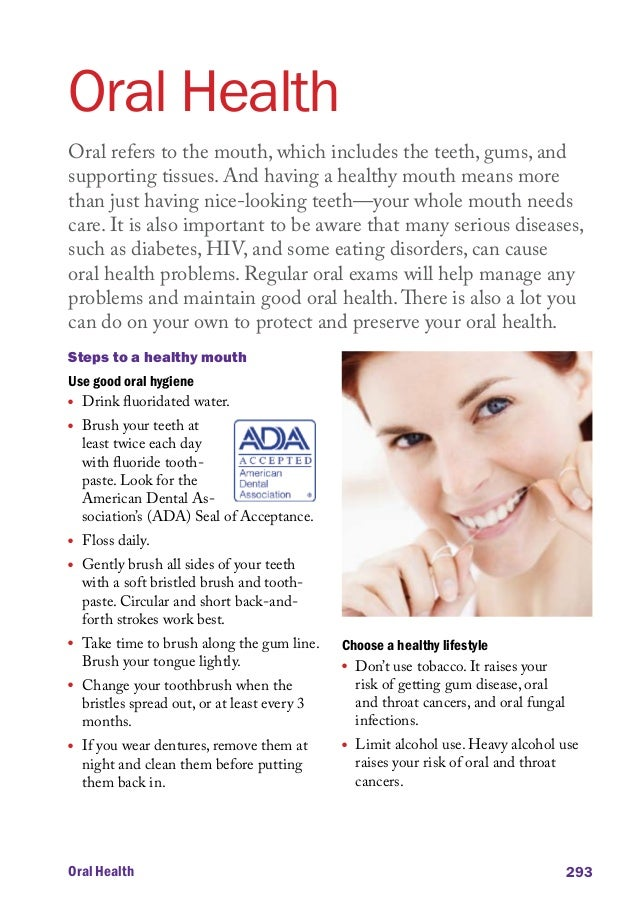 Oral Health Oral refers to the mouth, which includes the teeth, gums, and supporting tissues. And having a healthy mouth m...