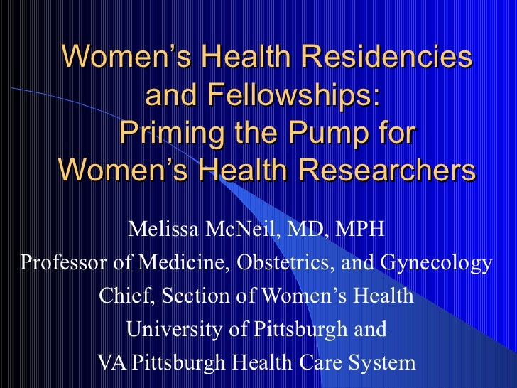 Women's Health Residencies       and Fellowships:      Priming the Pump for   Women's Health Researchers           Melissa...