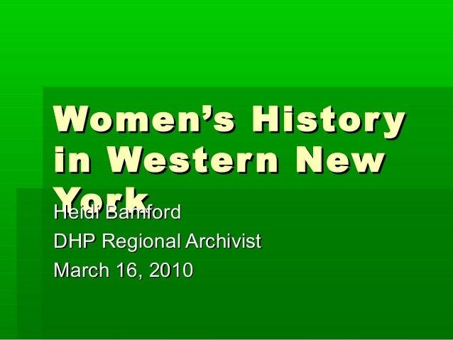 Women's Histor yin Wester n NewYor kHeidi BamfordDHP Regional ArchivistMarch 16, 2010