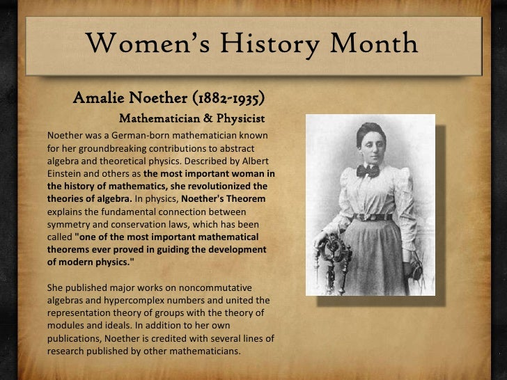 amalie emmy noether was born history essay Emmy amalie noether 1882-1935 german-born american mathematician in the world of early twentieth-century german mathematics, emmy noether had two strikes against her: she was a woman, and she was jewi read more.