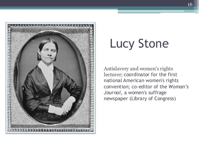 Lucy Stone Antislavery and women's rights lecturer; coordinator for the first national American women's rights convention;...