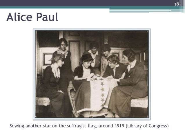 Alice Paul Sewing another star on the suffragist flag, around 1919 (Library of Congress) 18