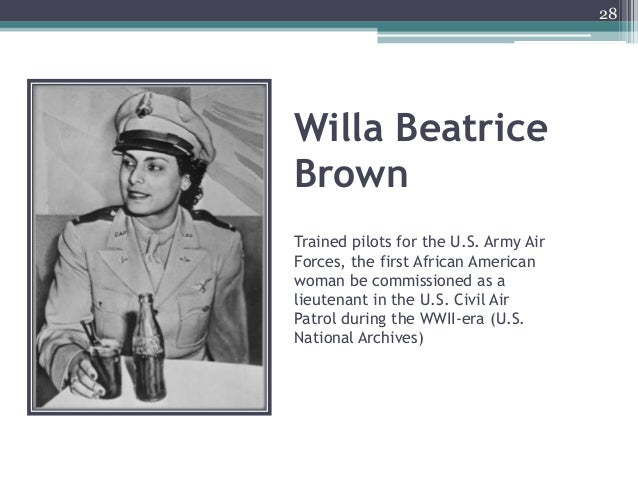 Willa Beatrice Brown Trained pilots for the U.S. Army Air Forces, the first African American woman be commissioned as a li...