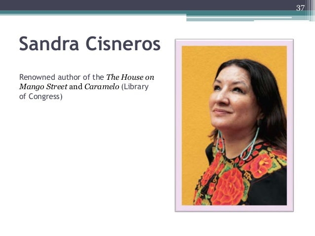 37 Sandra Cisneros Renowned author of the The House on Mango Street and Caramelo (Library of Congress)