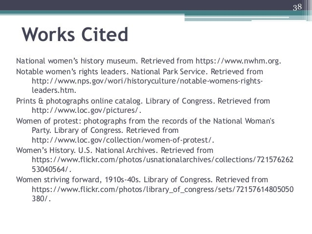 Works Cited National women's history museum. Retrieved from https://www.nwhm.org. Notable women's rights leaders. National...