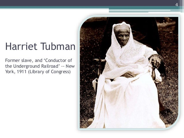 Harriet Tubman Former slave, and 'Conductor of the Underground Railroad' -- New York, 1911 (Library of Congress) 4