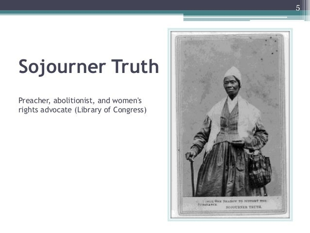 Sojourner Truth Preacher, abolitionist, and women's rights advocate (Library of Congress) 5