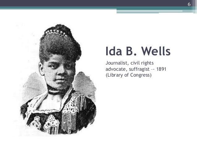 Ida B. Wells Journalist, civil rights advocate, suffragist –- 1891 (Library of Congress) 6
