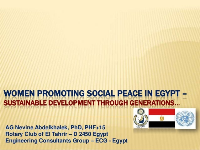 WOMEN PROMOTING SOCIAL PEACE IN EGYPT –SUSTAINABLE DEVELOPMENT THROUGH GENERATIONS…AG Nevine Abdelkhalek, PhD, PHF+15Rotar...