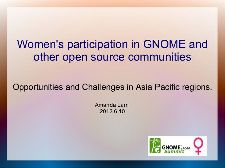 Womens participation in GNOME and   other open source communitiesOpportunities and Challenges in Asia Pacific regions.    ...