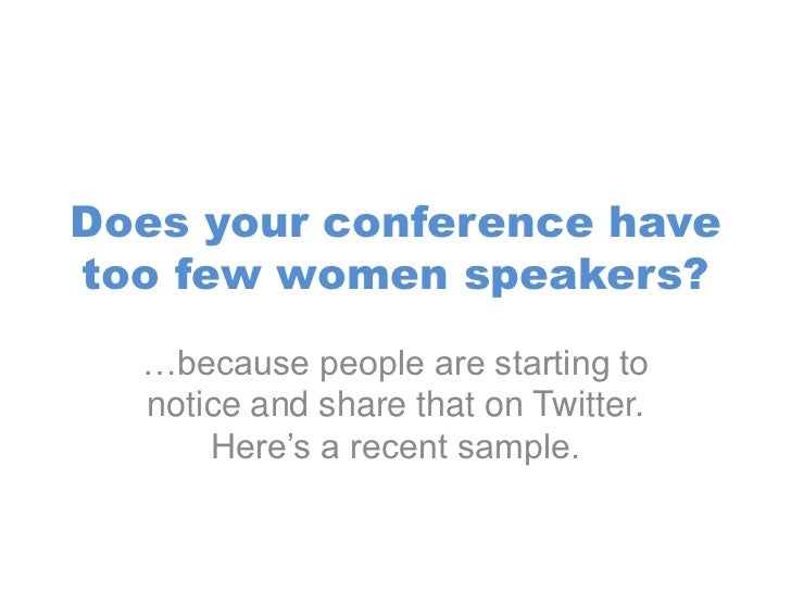 Does your conference havetoo few women speakers?  …because people are starting to  notice and share that on Twitter.      ...