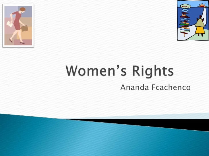 Women's Rights<br />Ananda Fcachenco<br />