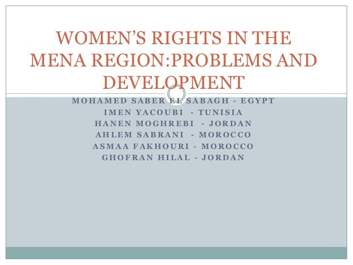 WOMEN'S RIGHTS IN THEMENA REGION:PROBLEMS AND      DEVELOPMENT   MOHAMED SABER EL SABAGH - EGYPT       IMEN YACOUBI - TUNI...