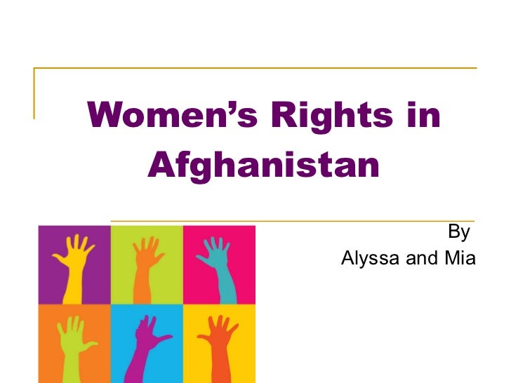 Women's Rights in Afghanistan By  Alyssa and Mia