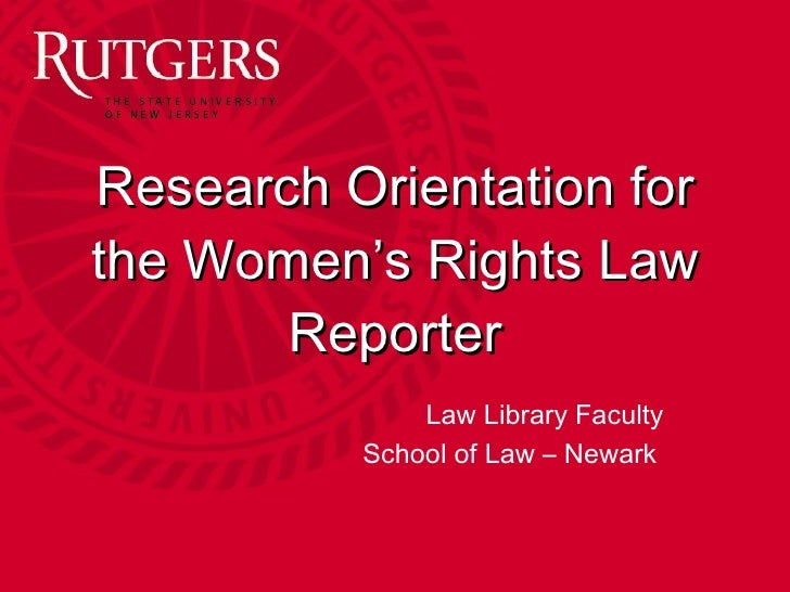 Research Orientation for the Women's Rights Law Reporter Sarah Jaramillo Research Services Librarian [email_address] Schoo...