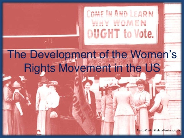 The Development of the Women's Rights Movement in the US Julie Mace Photo Credit: thefatalfeminist.com