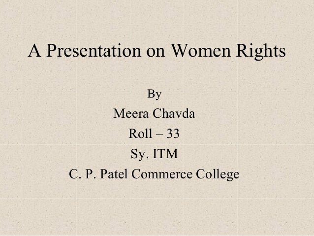 A Presentation on Women Rights                By            Meera Chavda               Roll – 33                Sy. ITM   ...