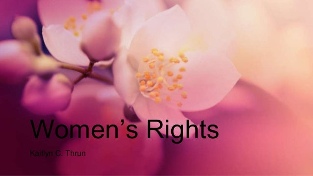 Women's Rights Kaitlyn C. Thrun