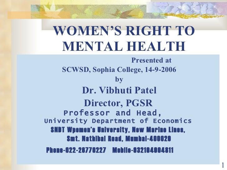 WOMEN'S RIGHT TO MENTAL HEALTH <ul><li>Presented at </li></ul><ul><li>SCWSD, Sophia College, 14-9-2006 </li></ul><ul><li>b...