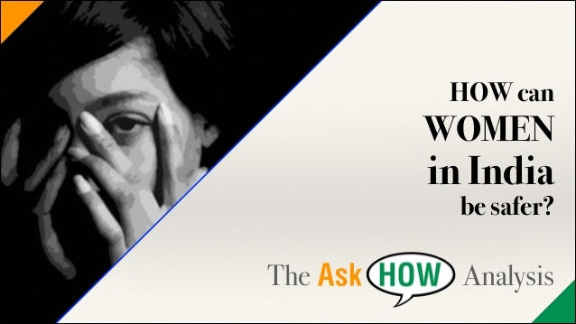 HOW can  WOMEN  in India be safer?  !  The  Analysis