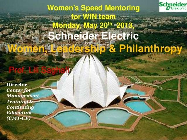 Womens Speed Mentoringfor WIN teamMonday, May 20th 2013,Schneider ElectricWomen, Leadership & PhilanthropyProf. Lili Sagha...