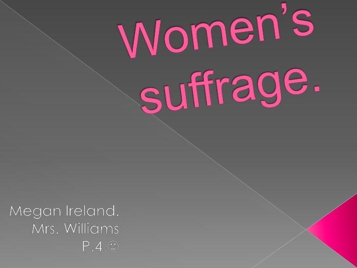 Women's suffrage.<br />Megan Ireland.<br />Mrs. Williams<br />P.4 <br />