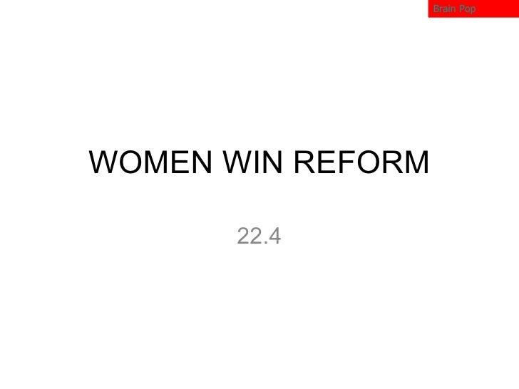 WOMEN WIN REFORM 22.4 Brain Pop