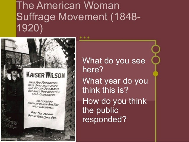 womens suffrage movement impact on the The suffrage movement, which lasted from 1848 until 1920, was a time when women worked together to protest and campaign for women's voting rights however, women's organized activism did not end with the signing of the nineteenth amendment in 1920 throughout the 1920s, women turned their.