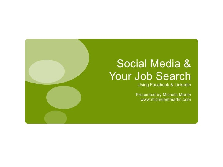 Social Media & Your Job Search <ul><li>Using Facebook & LinkedIn </li></ul><ul><li>Presented by Michele Martin </li></ul><...