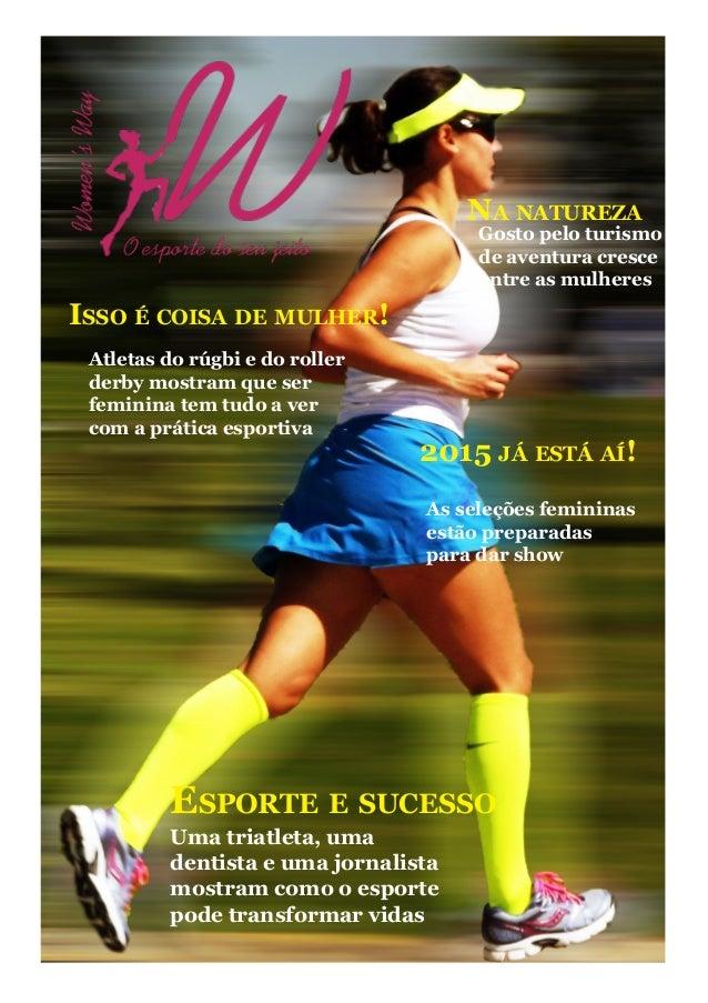 1 Isso é coisa de mulher! 2015 já está aí! Esporte e sucesso Na natureza Uma triatleta, uma dentista e uma jornalista most...