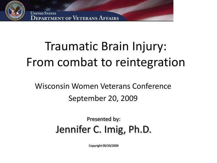 Traumatic Brain Injury: From combat to reintegration  Wisconsin Women Veterans Conference           September 20, 2009    ...
