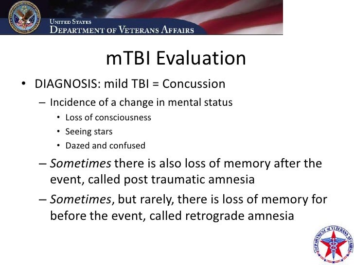 mTBI Evaluation • DIAGNOSIS: mild TBI = Concussion   – Incidence of a change in mental status      • Loss of consciousness...