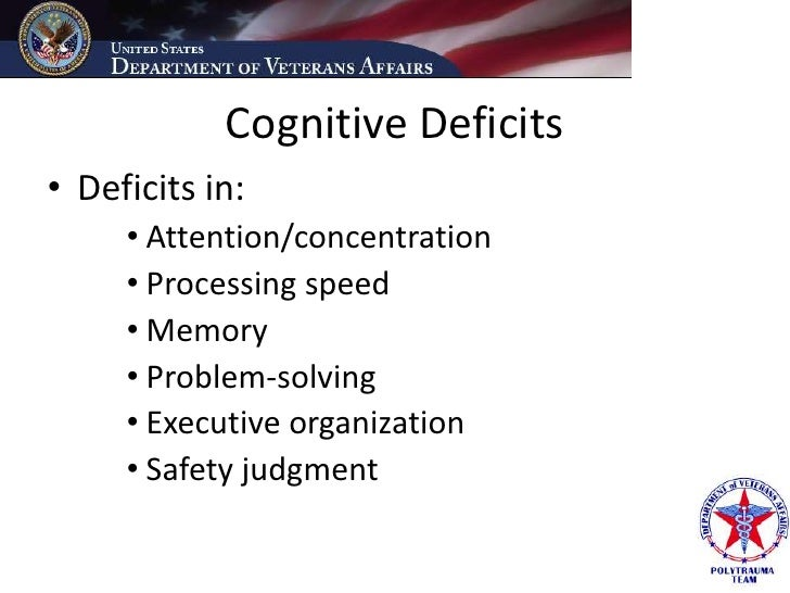 Cognitive Deficits • Deficits in:      • Attention/concentration      • Processing speed      • Memory      • Problem-solv...