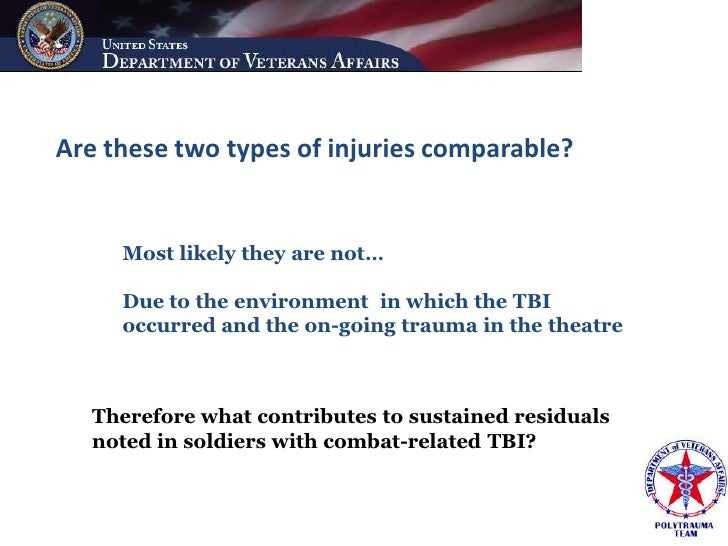 Are these two types of injuries comparable?        Most likely they are not…       Due to the environment in which the TBI...