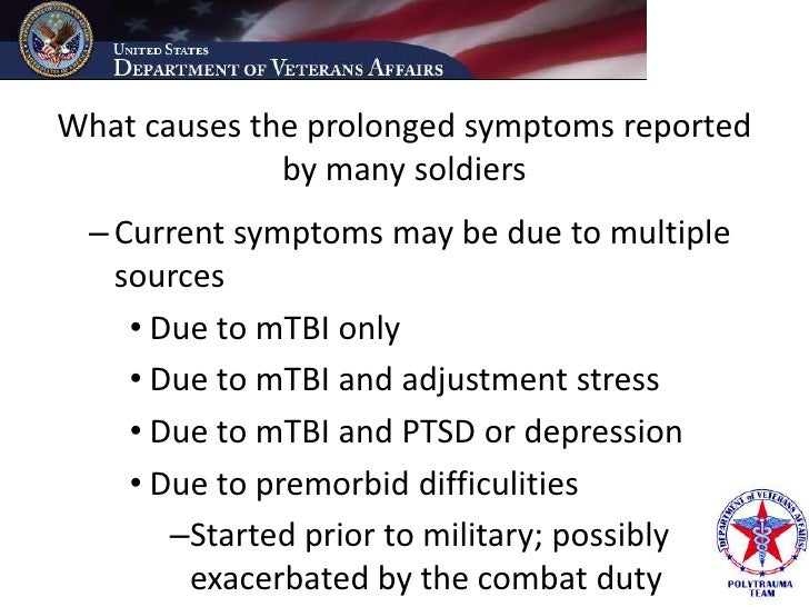 What causes the prolonged symptoms reported               by many soldiers  – Current symptoms may be due to multiple    s...