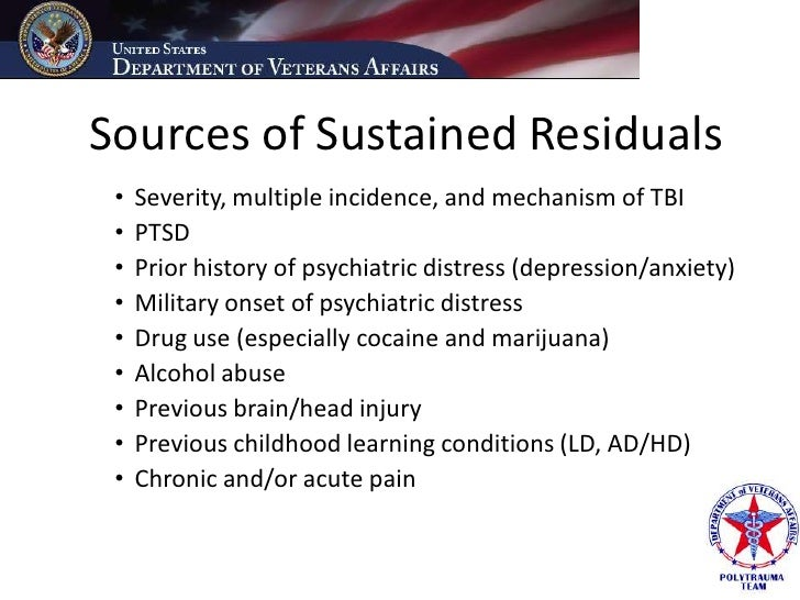 Sources of Sustained Residuals  •   Severity, multiple incidence, and mechanism of TBI  •   PTSD  •   Prior history of psy...
