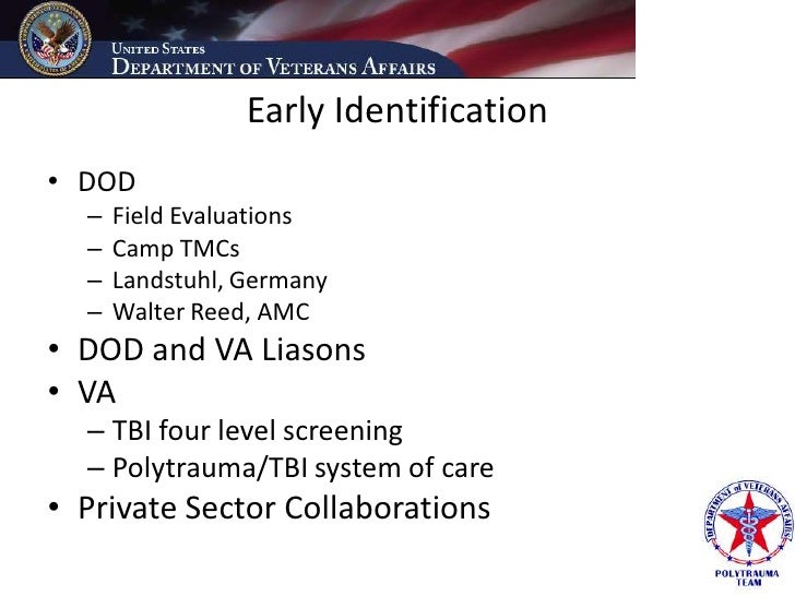 Early Identification • DOD   –   Field Evaluations   –   Camp TMCs   –   Landstuhl, Germany   –   Walter Reed, AMC • DOD a...
