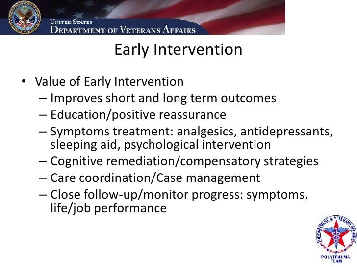 Early Intervention • Value of Early Intervention    – Improves short and long term outcomes    – Education/positive reassu...