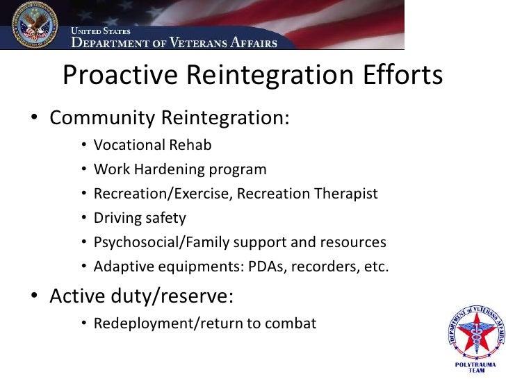 Proactive Reintegration Efforts • Community Reintegration:      •   Vocational Rehab      •   Work Hardening program      ...