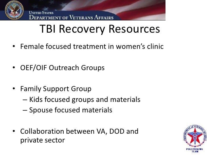 TBI Recovery Resources • Female focused treatment in women's clinic  • OEF/OIF Outreach Groups  • Family Support Group    ...