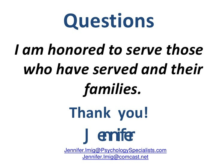 Questions I am honored to serve those   who have served and their           families.         Thank you!           Jennife...
