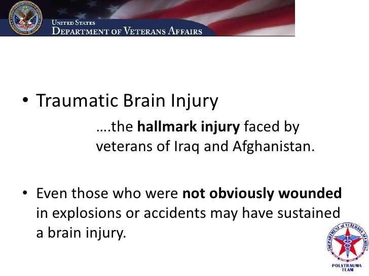 • Traumatic Brain Injury           ….the hallmark injury faced by           veterans of Iraq and Afghanistan.  • Even thos...