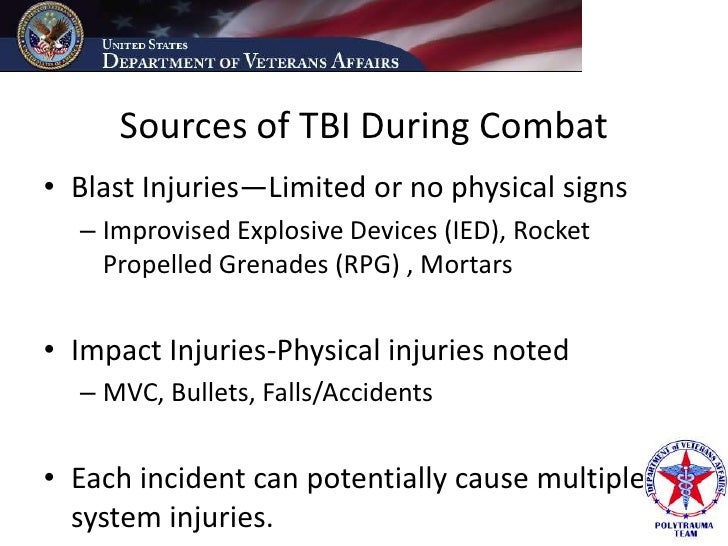 Sources of TBI During Combat • Blast Injuries—Limited or no physical signs   – Improvised Explosive Devices (IED), Rocket ...