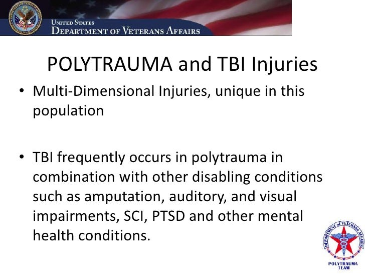 POLYTRAUMA and TBI Injuries • Multi-Dimensional Injuries, unique in this   population  • TBI frequently occurs in polytrau...