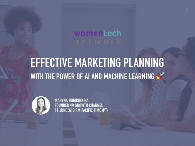 1 EFFECTIVE MARKETING PLANNING WITH THE POWER OF AI AND MACHINE LEARNING 🚀 MARYNA BURUSHKINA FOUNDER @ GROWTH CHANNEL 11 J...