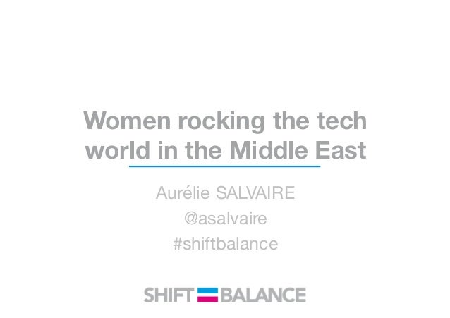 Women rocking the tech world in the Middle East Aurélie SALVAIRE @asalvaire #shiftbalance