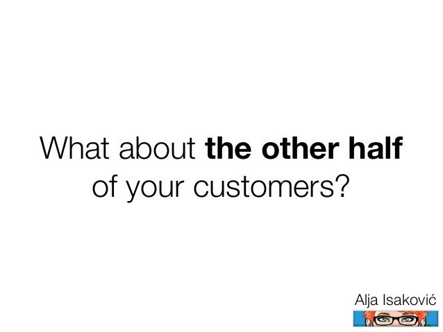 What about the other half  of your customers?                     Alja Isaković